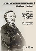 Leipziger Beitraege zur Wagner-Forschung 6: Richard Wagners »Das Judenthum in der Musik«