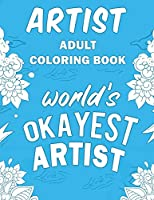 Artist Adult Coloring Book: A Snarky, Humorous & Relatable Adult Coloring Book For Artists