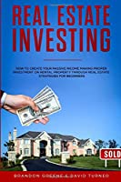 REAL ESTATE INVESTING: How to create your passive income making proper investment on rental property through real estate strategies for beginners