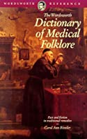 Dictionary of Medical Folklore (Wordsworth Reference)