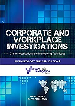 Corporate and Workplace Investigations: Crime Investigative and Interviewing Techniques, Methodology and Applications by [Bekes, Mario, Smallman, Clive]