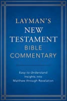 Layman's New Testament Bible Commentary: Easy-to-Understand Insights into Matthew Through Revelation