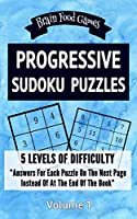 Progressive Sudoku Puzzles: 5 Levels of Difficulty with Answers for Each Puzzle on the Next Page Instead of at the End of the Book (Brain Food Games Series)