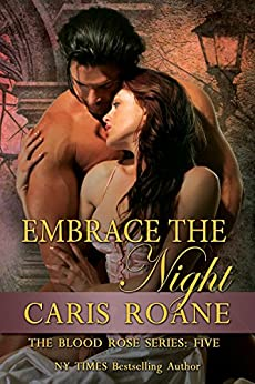 Embrace the Night (The Blood Rose Series Book 5) by [Roane, Caris]