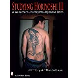 Studying Horiyoshi III: A Westerner's Journey into Japanese Tattoo (Schiffer Book)
