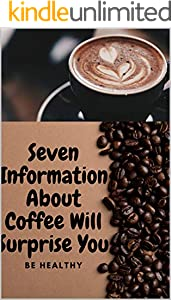 Seven Information Will Surprise You about Coffee (English Edition)