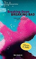 Breaking Down BREAKING BAD: Dramaturgie und Aesthetik einer Fernsehserie