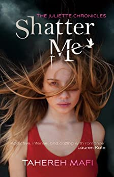 Shatter Me: The Juliette Chronicles Book 1 by [Mafi, Tahereh]