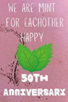 We Are Mint For Eachother Happy 50th Anniversary: Funny 50th We are mint for eachother happy anniversary Birthday Gift Journal / Notebook / Diary Quote (6 x 9 - 110 Blank Lined Pages)