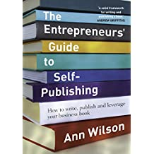 The Entrepreneurs' Guide to Self-Publishing: How to write, publish and leverage your business book