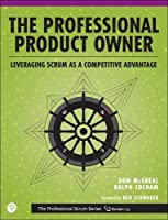 The Professional Product Owner: Leveraging Scrum as a Competitive Advantage (The Professional Scrum Series)