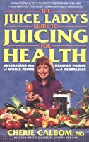 The Juice Lady's Guide to Juicing for Health (Avery Health Guides)