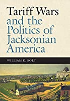 Tariff Wars and the Politics of Jacksonian America (New Perspectives on Jacksonian History)