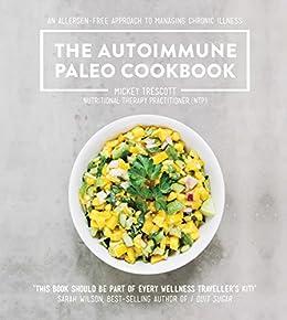 The Autoimmune Paleo Cookbook: An allergen-free approach to managing chronic illness. by [Trescott, Mickey]