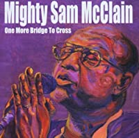 One More Bridge To Cross by Mighty Sam Mcclain (2003-07-14)