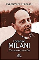 Lorenzo Milani. L'artista che trovò Dio