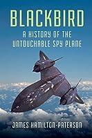 Blackbird: A History of the Untouchable Spy Plane