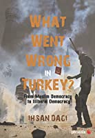 What Went Wrong in Turkey? From Muslim Democracy to Llliberal Democracy