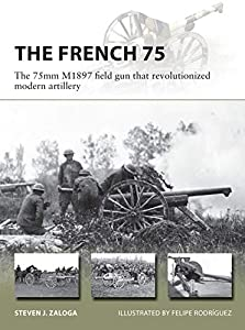 The French 75: The 75mm M1897 field gun that revolutionized modern artillery (New Vanguard) (English Edition)