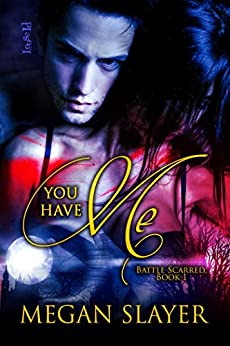 You Have Me (Battle Scarred Book 1) by [Slayer, Megan]