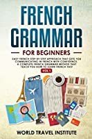 French grammar for beginners: Easy French step by step approach that gets you communicating in FRENCH with confidence.A complete grammar method that teach you how to learn French fast