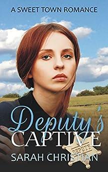 [Christian, Sarah]のDeputy's Captive (Sweet Town Clean Historical Western Romance Book 22) (English Edition)