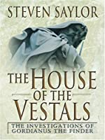 The House of the Vestals: The Investigation of Gordianus the Finder (Wheeler Large Print Book Series)