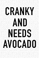 Cranky And Needs Avocado: A 6x9 Inch Matte Softcover Journal Notebook With 120 Blank Lined Pages And A Funny Foodie Chef or Baker Cover Slogan