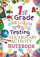 1st Grade Spelling Words Testing Vocabulary Activity Notebook: First Grade Homeschool Curriculum: Blank Spelling Worksheets, Creative Writing Practice, Bonus Words Activity Pages, Grades Tracker Workbook