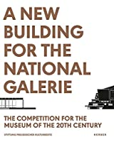 A New Building for the National Galerie: The Competition for the Museum of the 20th Century, A Documentation