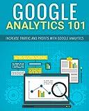 Google Analytics 101: Increase traffic and profits with Google Analytics (English Edition)