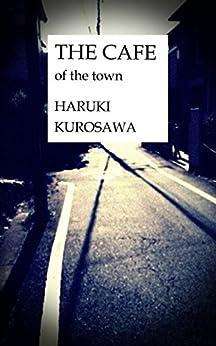 [Haruki KUROSAWA]のThe Cafe of the Town (English Edition)