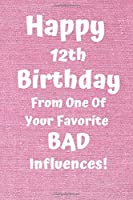 Happy 12th Birthday From One Of Your Favorite Bad Influences!: Favorite Bad Influence 12th Birthday Card Quote Journal / Notebook / Diary / Greetings / Appreciation Gift (6 x 9 - 110 Blank Lined Pages)