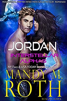Jordan: Paranormal Shifter Fated Mate Galactic SciFi Military Romance (Interstellar Alphas Book 3) by [Roth, Mandy M., Hawk, Reagan]