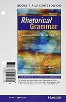 Rhetorical Grammar: Grammatical Choices, Rhetorical Effects, Books a la Carte Edition (8th Edition)
