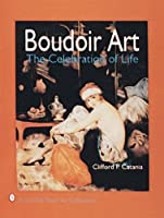 Boudoir Art: The Celebration of Life (A Schiffer Book for Collectors)