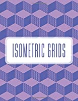Isometric Grids: Isometric Graph Paper; Isometric Grid Paper; 3D Design Drawing for Architecture Landscaping; Engineering Isometric Exercise Book; Maths Geometry; Grid of Equilateral Triangles Perspective Drawing; Technical Isometric Graph Notebook