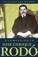 A Companion to José Enrique Rodó (Coleccion Tamesis: Serie A: Monografías)