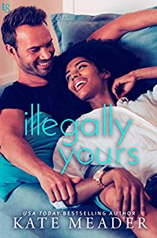 Illegally Yours: A Laws of Attraction Novel by [Meader, Kate]