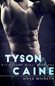 TYSON CAINE: Brothers in Arms (Brothers in Arms Book 1) by [Michelle, Aleya]