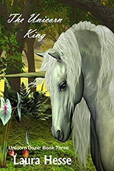The Unicorn King (A bedtime childrens adventure for unicorn lovers) (Unicorn Daze Book 3) by [Hesse, Laura]