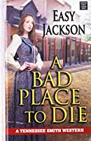 A Bad Place to Die (Tennessee Smith Western)