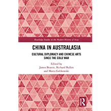 China in Australasia: Cultural Diplomacy and Chinese Arts since the Cold War (Routledge Studies in the Modern History of Asia)