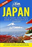 Japan: The Ultimate Japan Travel Guide by a Traveler for a Traveler; the Best Travel Tips; Where to Go, What to See and Much M..