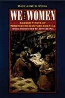 We the Women: Career Firsts of Nineteenth-Century America (Bison Book)