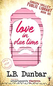 Love in Due Time (Green Valley Library Book 1) by [Romance, Smartypants, Dunbar, L.B.]