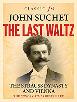 The Last Waltz: The Strauss Dynasty and Vienna by [Suchet, John]