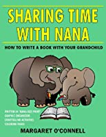 Sharing Time with Nana: How to Write a Book with Your Grandchild