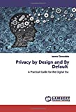 Privacy by Design and By Default: A Practical Guide for the Digital Era