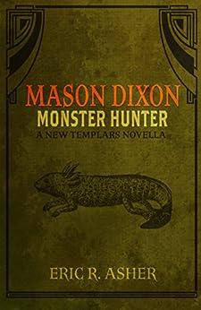 Mason Dixon - Monster Hunter: A New Templars Novella (Mason Dixon, Monster Hunter Book 1) by [Asher, Eric]